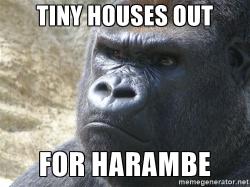 tinyhousesoutforharambe